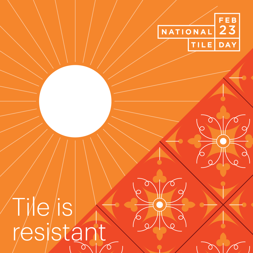 Why Tile? It is resistant.
