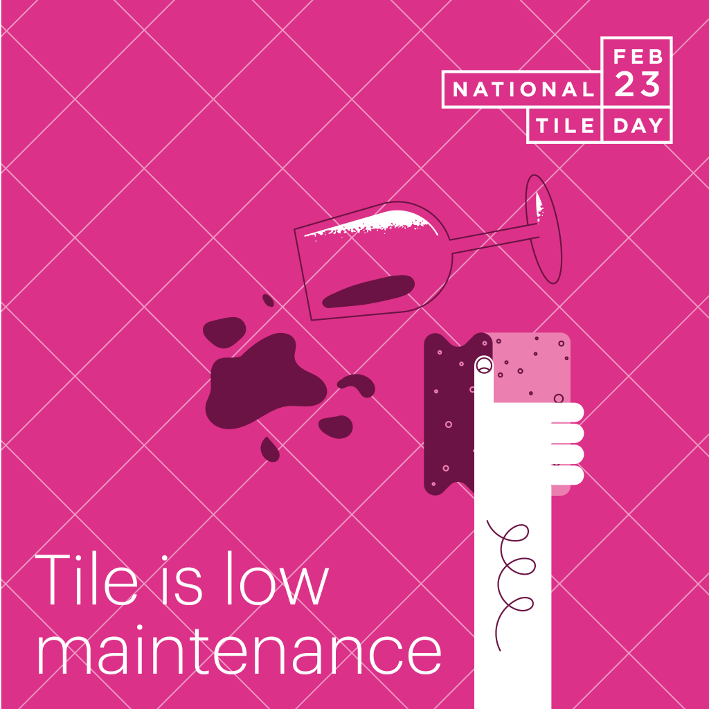 Why Tile? It is low maintenance.